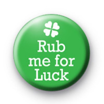 Rub Me For Luck Badge