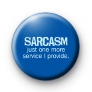 Sarcasm Just One More Service I Provide badge