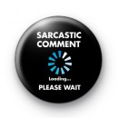 Sarcastic Comment Loading Please Wait badge
