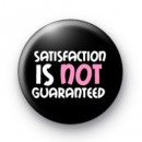 Satisfaction is NOT Guaranteed badge