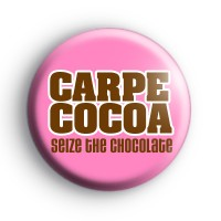 Seize The Chocolate Button Badge