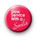 Slow Service With a Smile badge