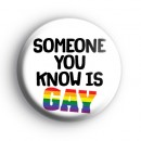 Someone you know is GAY badge