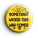 Something Wicked This Way Comes Badge