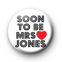 Soon To Be Mrs Jones Button Badge