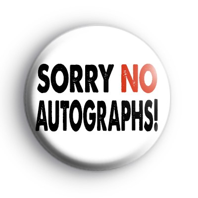 Sorry NO Autographs Badge