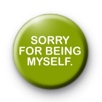 Sorry for being myself Badge