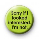 Sorry If i Looked interested badge