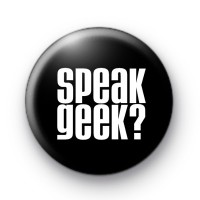 Speak Geek Button Badges