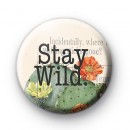 Stay Wild Button Badge