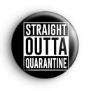 Straight Outta Quarantine Badge