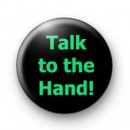 Talk to the hand badges
