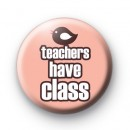 Teachers Have Class Button Badges