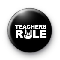 Teachers RULE Button Badges