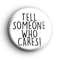 Tell Someone Who Cares Badge