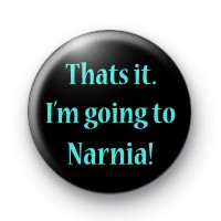 Thats It Im Going To Narnia Badge
