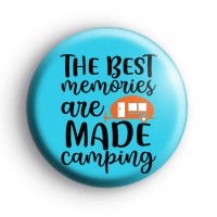 The Best Memories Are Made Camping Badge Button Badges