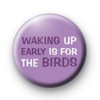 Waking up early is for the birds badge