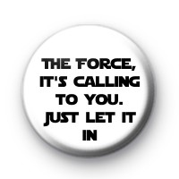 The Force, it's calling to you Badge