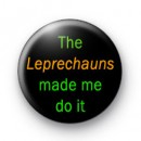 Leprechauns Made Me Badges