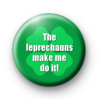 The leprechauns made me do it 2 badges