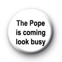 The Pope is coming look busy badges