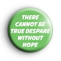 There Cannot Be True Despair Without Hope Badge thumbnail