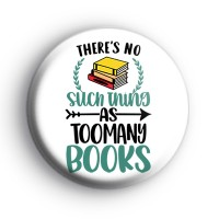 There's No Such Thing As Too Many Books Badge thumbnail