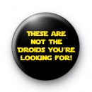 These are not the Droids you're looking for Star Wars badge