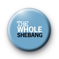 The Whole Shebang Button Badges