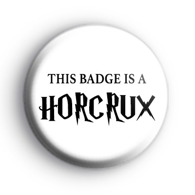 This Badge Is A Horcrux Badge