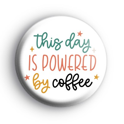 This Day Is Powered By Coffee Badge