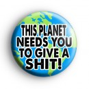This Planet Needs You To Give A SH*T Badge