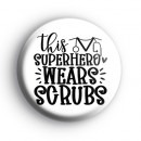 This Superhero Wears Scrubs Badge