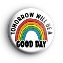 Tomorrow Will Be A Good Day Rainbow Badge