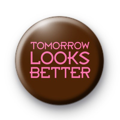 Tomorrow Looks Better Button Badges