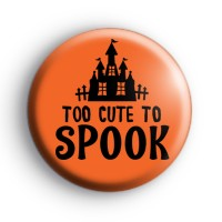 Too Cute To Spook Badge