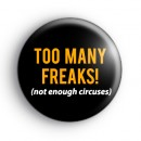 Too Many Freaks Badge