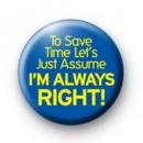 Im always right button badge