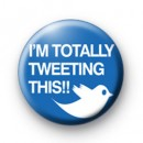 Im Totally Tweeting This badge