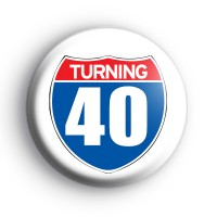 Turning 40 Birthday Badge