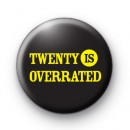 Twenty IS Overrated Badge