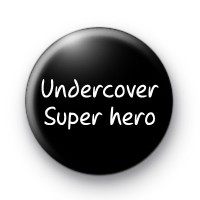 Undercover Super hero Button Badge