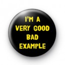 Im a very good bad example badge
