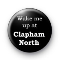 Wake me up at Clapham North badges