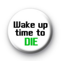 Wake up time to DIE badges
