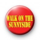 Walk On The Sunnyside Badge