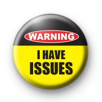 Warning I Have Issues Badges