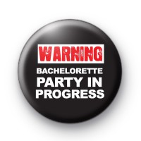Warning Bachelorette Party in Progress Button Badge