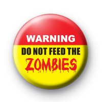 Warning Do NOT Feed The Zombies Badge
